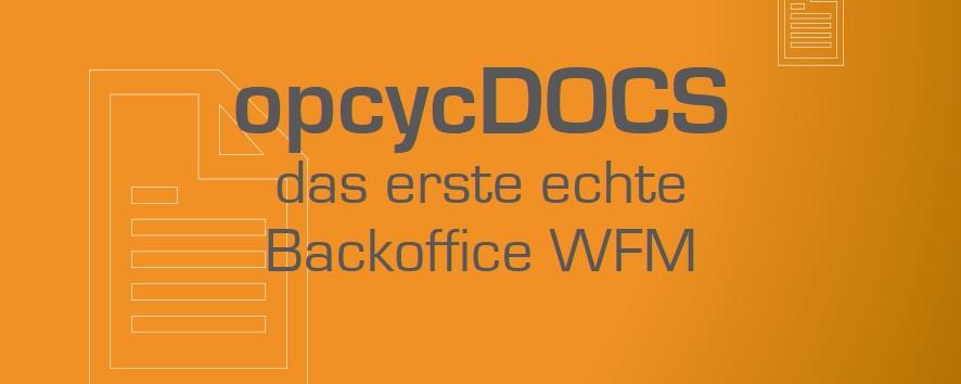opcycDOCS - das erste echte Backoffice WFM
