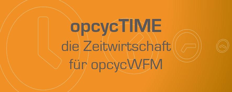 opcycTIME - die Zeitwirtschaft zu opcycWFM